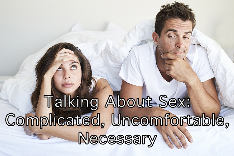 Talking about Sex: Complicated, Uncomfortable, Necessary
