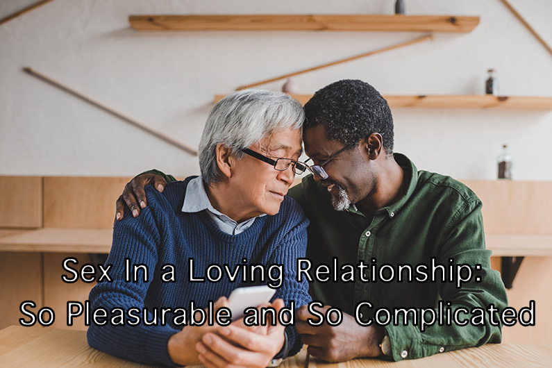 Sex In a Loving Relationship: So Pleasurable and So Complicated